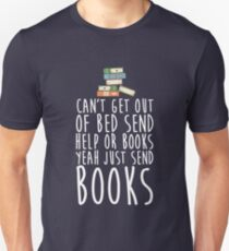 Can't Get Out Of Bed Send Help Or Books Yeah Just Send Book T-Shirt