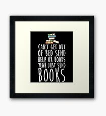 Can't Get Out Of Bed Send Help Or Books Yeah Just Send Book Framed Print