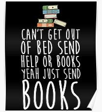 Can't Get Out Of Bed Send Help Or Books Yeah Just Send Book Poster