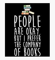 People Are Okay But I Prefer The Company Of Books Photographic Print