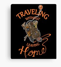 Traveling Without Leaving Home Canvas Print
