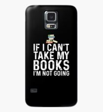 If I Can't Take My Book I'm Not Going Case/Skin for Samsung Galaxy