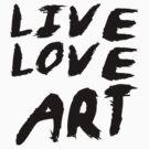 LIVE, LOVE, ART by dinjaninjart