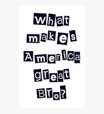 What makes America Great Bro? Photographic Print