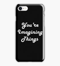 You're Imagining Things iPhone Case/Skin