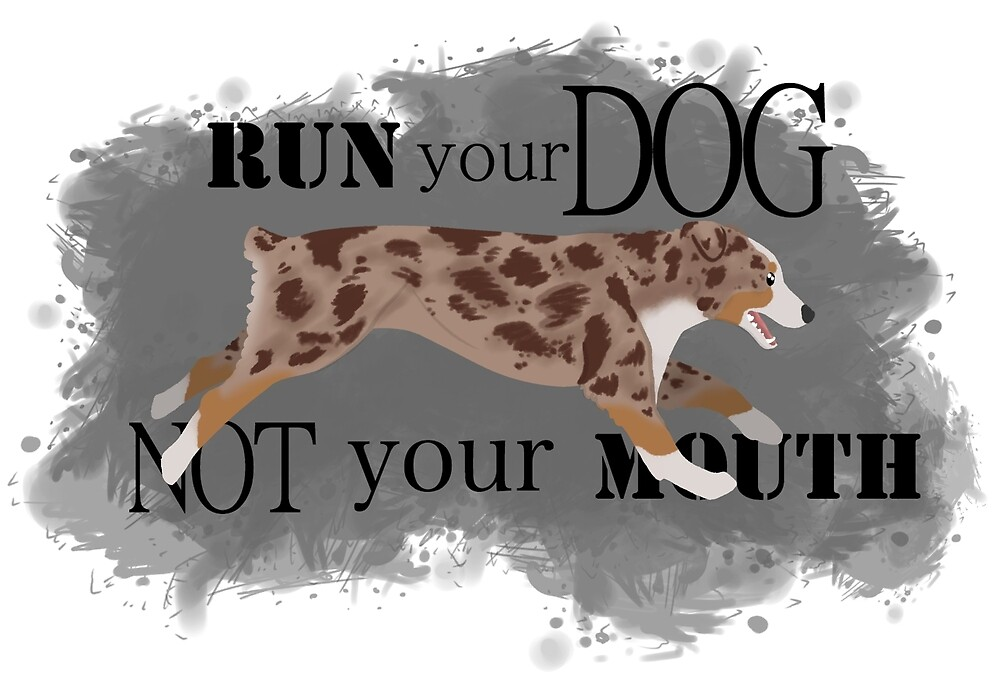 Run Your Dog Not Your Mouth Australian Shepherd red merle by Rhett J.