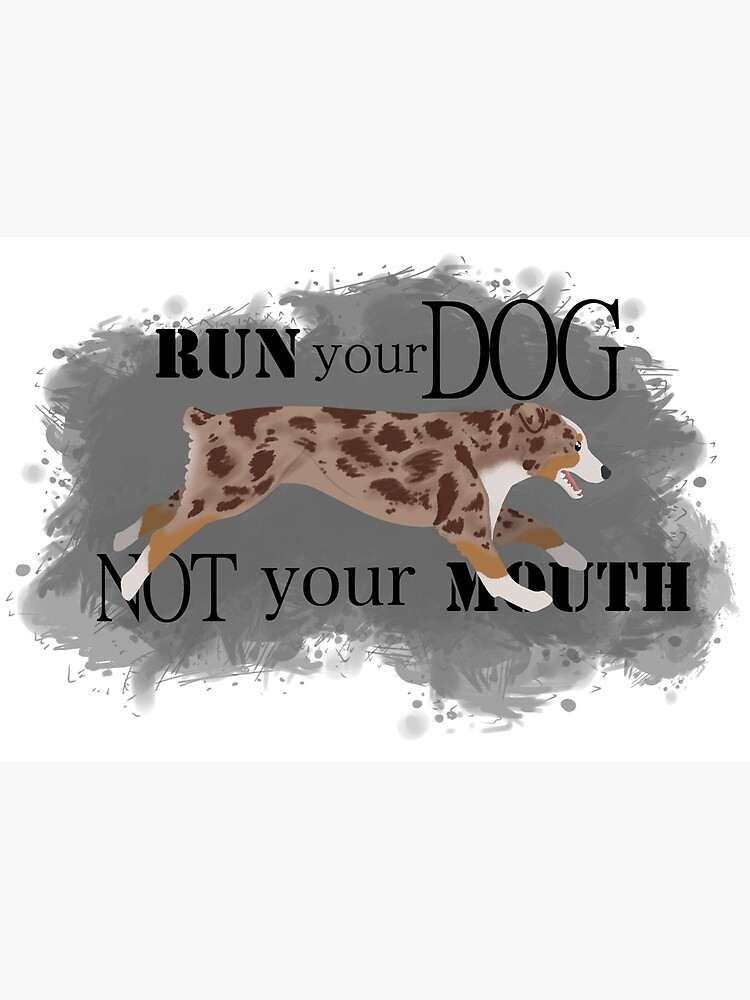 Run Your Dog Not Your Mouth Australian Shepherd red merle by maretjohnson