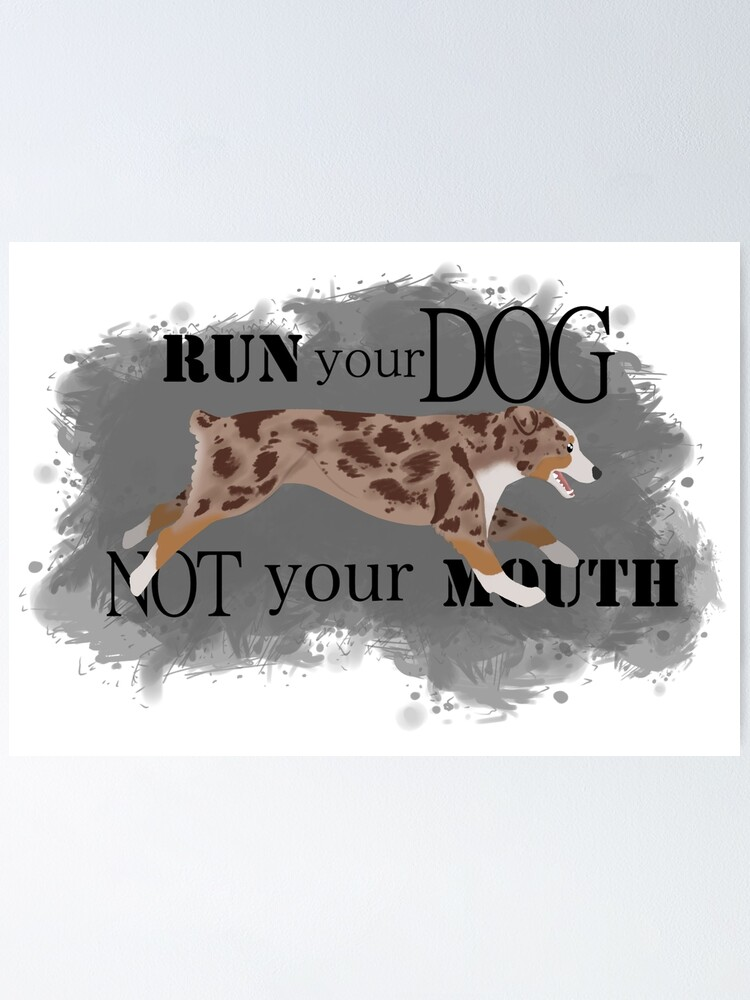 Alternate view of Run Your Dog Not Your Mouth Australian Shepherd red merle Poster