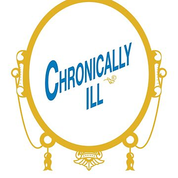 CHRONICALLY ILL by Tai's Tees by TaiNewYork