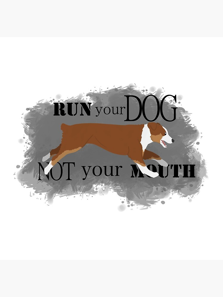 Run Your Dog Not Your Mouth Australian Shepherd red tricolour by maretjohnson
