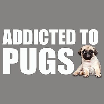 Pug Dog Funny Design - Addicted To Pugs by kudostees