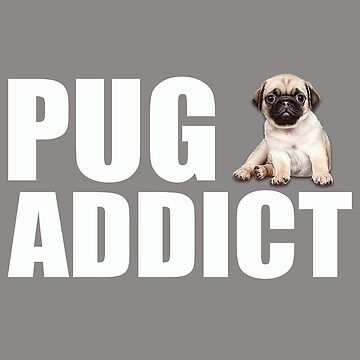 Pug Dog Funny Design - Pug Addict by kudostees