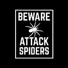 BEWARE ATTACK SPIDERS by jazzydevil