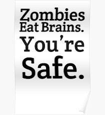 Zombies eat brains, you're safe Poster