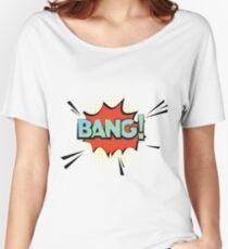 Bang! Women's Relaxed Fit T-Shirt