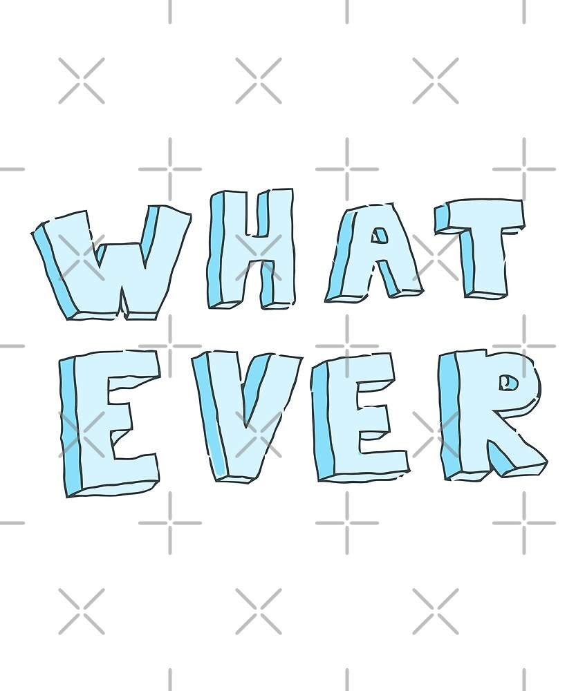 What ever by ashwing