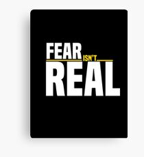 Fear is not real Canvas Print