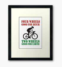FOUR WHEELS GOOD FOR BITCH, TWO WHEELS GOOD FOR EARTH Framed Print