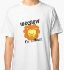 MEEAUW IM A MOUSE FUNNY TSHIRT Classic T-Shirt
