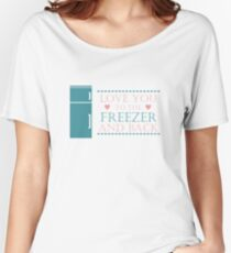 LOVE YOU TO THE FREEZER AND BACK TSHIRT Women's Relaxed Fit T-Shirt
