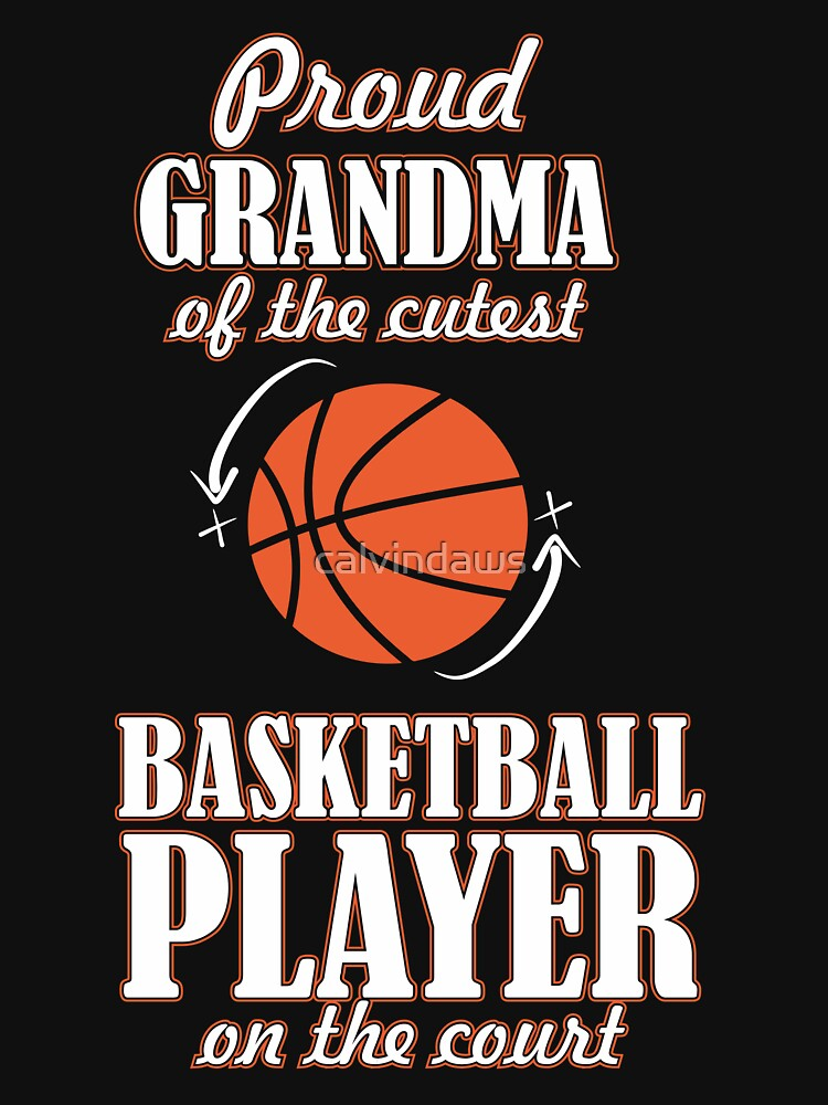 PROUD GRANDMA OF THE UTEST BASKETBALL PLAYER by calvindaws