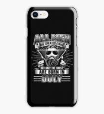 All Men Are Created Equal The Finest Are Born In July iPhone Case/Skin