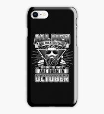 All Men Are Created Equal The Finest Are Born In October iPhone Case/Skin