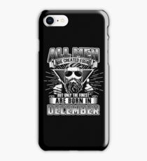 All Men Are Created Equal The Finest Are Born In December iPhone Case/Skin