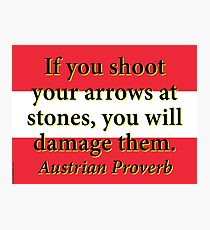 If You Shoot Your Arrows - Austrian Proverb Photographic Print