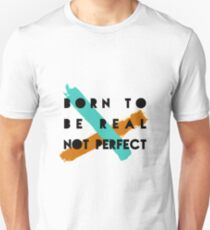 Born To Be Real Not Perfect T-Shirt