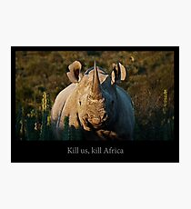 Kill us, kill Africa Photographic Print