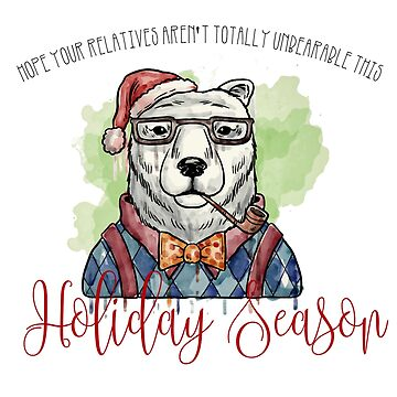 Hope your relatives aren't totally unbearable this holiday season! by crazycanonmom