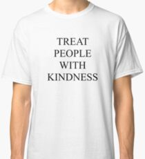 treat people with kindness Classic T-Shirt