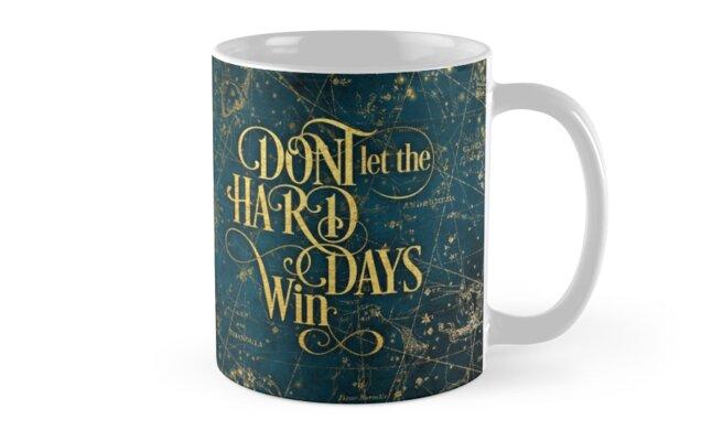 Don't Let The Hard Days Win Mug