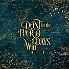 Don't Let The Hard Days Win by eviebookish