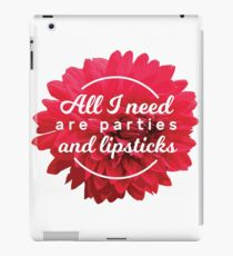 All I Need Are Parties And Lipsticks iPad Case/Skin