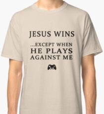 JESUS WINS, EXCEPT WHEN HE PLAYS AGAINST ME Classic T-Shirt