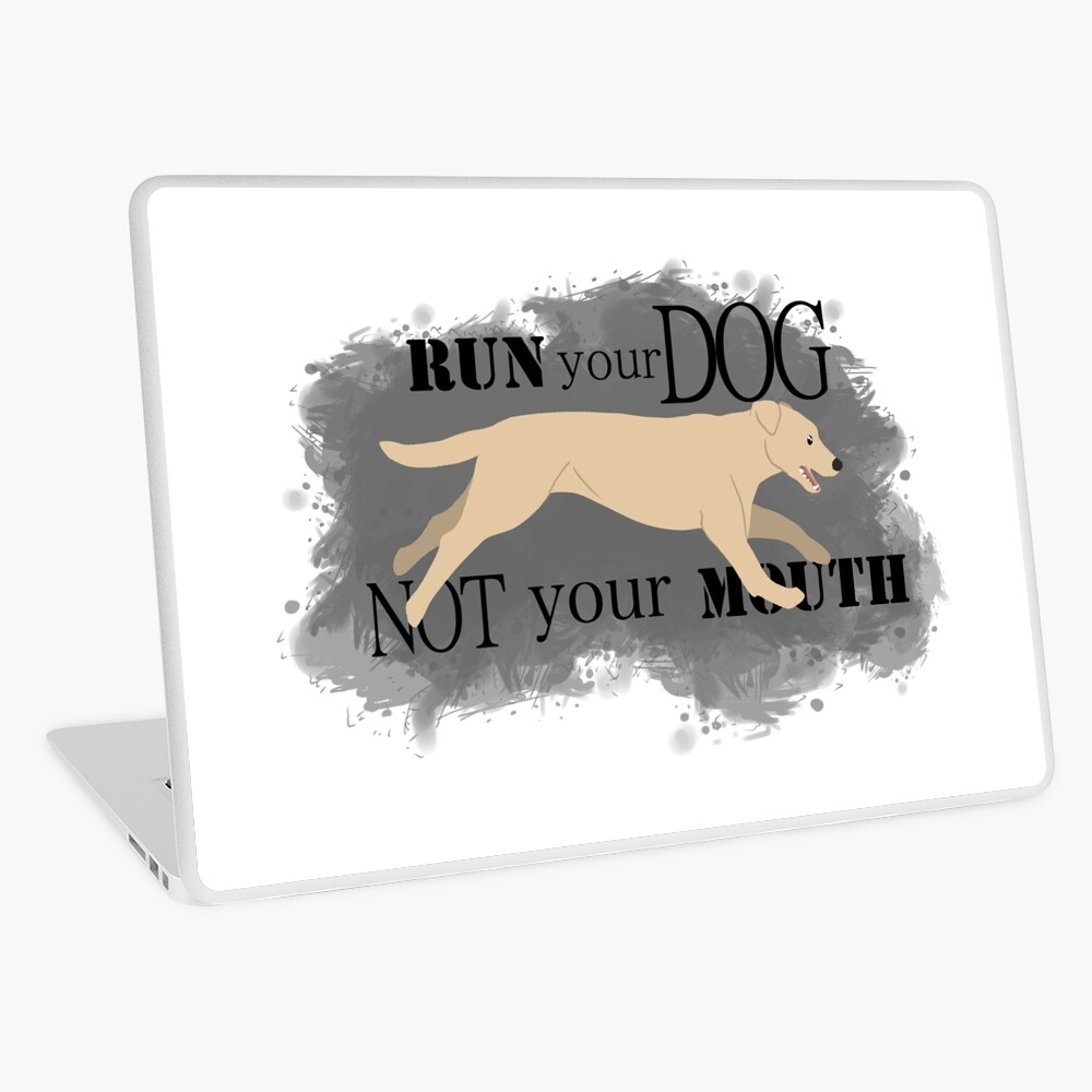 Run Your Dog Not Your Mouth Lab yellow Laptop Skin