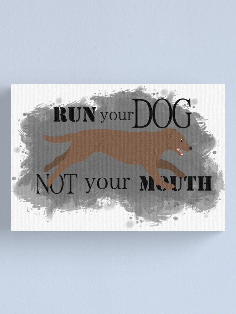 Alternate view of Run Your Dog Not Your Mouth Lab chocolate Canvas Print