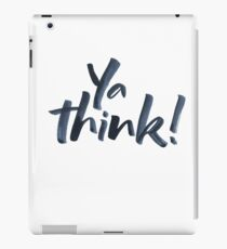 Ya think!  Bold Brush Hand Lettering Slogan, Urban Slang! iPad Case/Skin