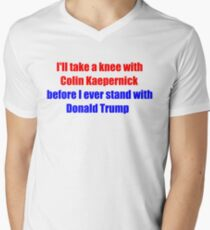 I'll take a knee with Colin Kaepernick before I ever stand with Donald Trump T-Shirt