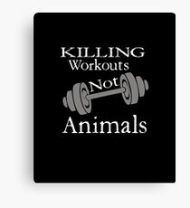 Killing Workouts Not Animals  Canvas Print