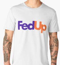 Fed Up Men's Premium T-Shirt