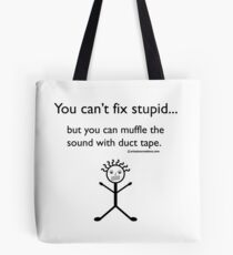 You Can't Fix Stupid.. Tote Bag