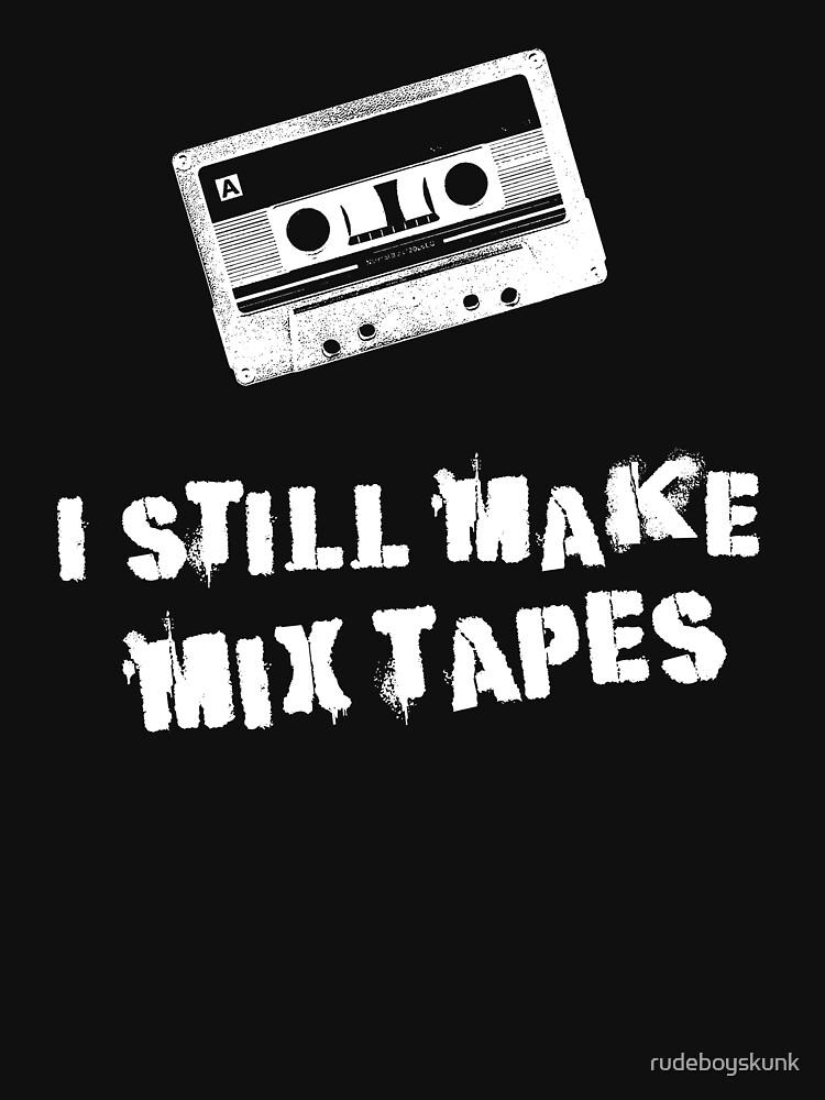 I Still Make Mix Tapes (White Print) by rudeboyskunk