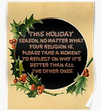 This holiday  season, no matter what  your religion is,  please take a moment  to reflect on why it's  better than all  the other ones. Poster