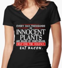 Every Day Thousands Of Innocent Plants Are Killed By Vegetarians Help End The Violence EAT BACON Funny Geek Nerd Women's Fitted V-Neck T-Shirt
