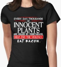 Every Day Thousands Of Innocent Plants Are Killed By Vegetarians Help End The Violence EAT BACON Funny Geek Nerd Women's Fitted T-Shirt