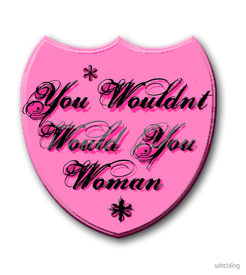 You Wouldnt Would You Woman Merit Badge by witchling