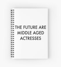 The Future are Middle Aged Actresses Spiral Notebook